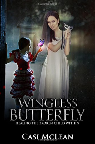 Read Online Wingless Butterfly: Healing The Broken Child Within pdf