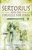 Sertorius and the Struggle for Spain, Stuart Young and Philip Matyszak, 1848847874