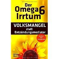 Der Omega 6 Irrtum: VOLKSMANGEL statt Entzündungsmediator (Das Buch über Prostaglandine)