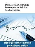 Développement de traits & Pensées pour un Suivi de Tendance réussie ( Trend Following Mentor) (French Edition)