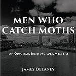 Men Who Catch Moths: An Original Irish Murder Mystery | James Delaney