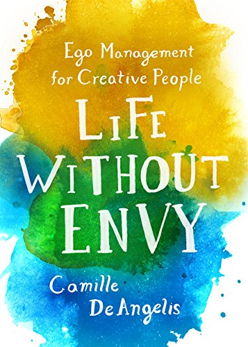 Life Without Envy: Ego Management for Creative People -  Camille DeAngelis, Paperback