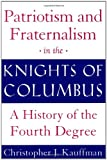 Patriotism and Fraternalism in the Knights of Columbus, Christopher J. Kauffman, 0824518853