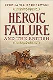 Heroic Failure and the British