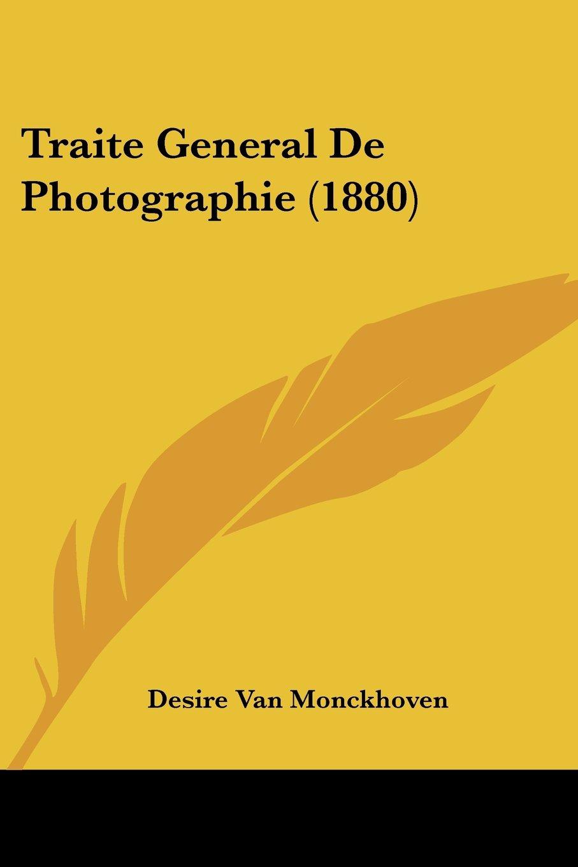 Read Online Traite General De Photographie (1880) (French Edition) pdf epub