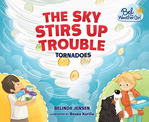 The Sky Stirs Up Trouble: Tornadoes (Bel the Weather Girl) - Meteorologists Rock