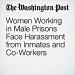 Women Working in Male Prisons Face Harassment from Inmates and Co-Workers | Michael Alison Chandler