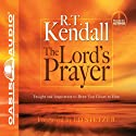 The Lord's Prayer: Insight and Inspiration to Draw You Closer to Him Audiobook by R. T. Kendall Narrated by R. T. Kendall