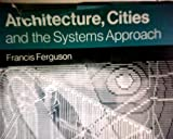 Architecture, Cities, and the Systems Approach, Francis Ferguson, 0807607630