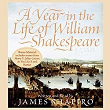A Year in the Life of William Shakespeare: 1599 Audiobook by James Shapiro Narrated by James Shapiro
