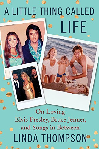 A Little Thing Called Life: On Loving Elvis Presley, Bruce Jenner, and Songs in Between cover