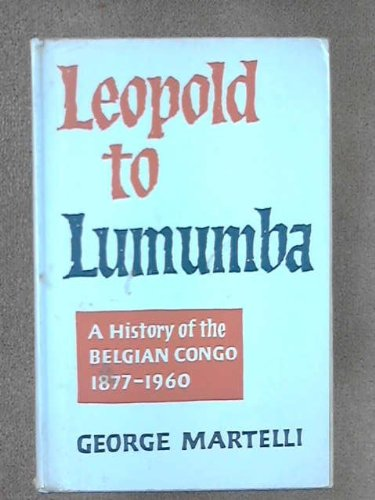 Leopold to Lumumba: A History of the Belgian Congo 1877-1960