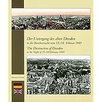 Der Untergang des alten Dresden in der Bombennacht vom 13./14. Februar 1945: The Destruction of Dresden in the Night of 13-14 February 1945