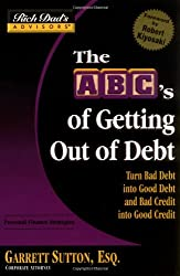 Rich Dad's Advisors: The ABCs Getting Out Of Debt: Turn Bad Debt into Good Debt and Bad Credit into Good Credit: Trade Your Bad Debt for Good Debt