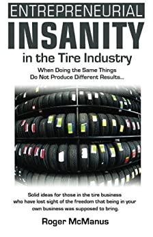 Entrepreneurial Insanity in the Tire Industry by [McManus, Roger]