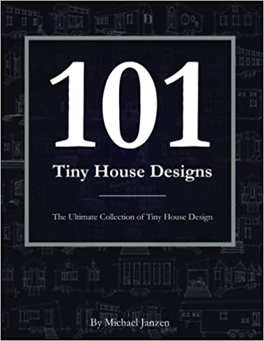 101 Tiny House Designs The Ultimate Collection of Tiny House
