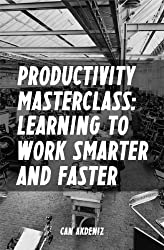 Productivity Masterclass: Learning to Work Smarter and Faster (Tips, Tools and Strategies for Increased Productivity) (Best Business Books Book 6) (English Edition)