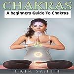 Chakras: A Beginner's Guide to Chakras | Erik Smith