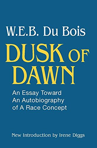 Dusk of Dawn!: An Essay Toward an Autobiography of Race Concept (Black Classics of Social Science)