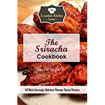 The Sriracha Cookbook: 40 Mind-blowingly Delicious Rooster Sauce Recipes (The Essential Kitchen Series Book 136)