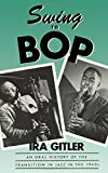 Swing to Bop: An Oral History of the Transition in Jazz in the 1940s