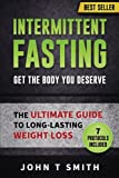 Intermittent Fasting: The Intermittent Fasting Lifestyle: Lose Weight, Heal Your Body And Build Lean Muscle While Eating The Foods You Love. Your ... Low Carb, Free Bonus, Paleo) (Volume 1)