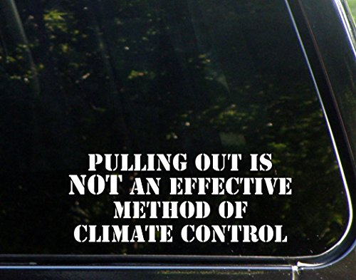 Pulling Out Is Not An Effective Method Of Climate Control - 8-3/4'x 3-1/2' - Vinyl Die Cut Decal/ Bumper Sticker For Windows, Cars, Trucks, Laptops, Etc.
