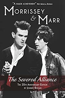 Morrissey & Marr: The Severed Alliance by [Rogan, Johnny]