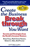 img - for Create the Business Breakthrough You Want: Secrets and Strategies from the World's Greatest Mentors book / textbook / text book