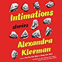 Intimations: Stories Audiobook by Alexandra Kleeman Narrated by Abby Craden, Andy Ingalls, Christa Lewis, Carly Robins
