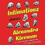Intimations: Stories | Alexandra Kleeman