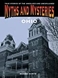 img - for Myths and Mysteries of Ohio: True Stories of the Unsolved and Unexplained (Myths and Mysteries Series) book / textbook / text book