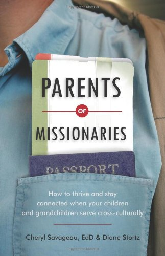 Parents of Missionaries: How to Thrive and Stay Connected When Your Children and Grandchildren Serve Cross-Culturally Cheryl Savageau  EdD