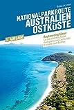 Nationalparkroute Australien - Ostküste: Reiseführer für die schönste Route Australiens von Cairns über Brisbane nach Sydney (Routenreiseführer)