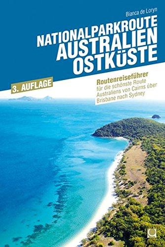 Nationalparkroute Australien - Ostküste: Reiseführer für die schönste Route Australiens von Cairns über Brisbane nach Sydney (Routenreiseführer) Taschenbuch – 1. November 2017 Bianca de Loryn CONBOOK 394317686X Australasien