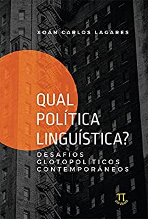 Qual Política Linguística? Desafios Glotopolíticos Contemporâneos