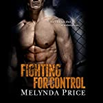 Fighting for Control: Against the Cage, Book 3 | Melynda Price