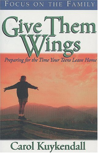 Give Them Wings: Preparing for the Time Your Teens Leave Home