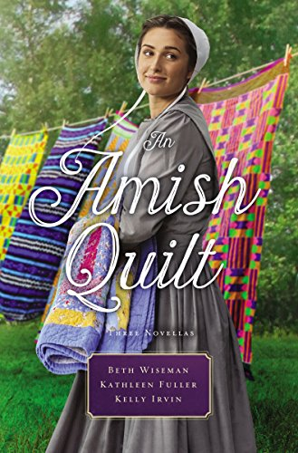 An Amish Quilt: Patchwork Perfect, A Bid for Love, A Midwife's Dream by [Wiseman, Beth, Fuller, Kathleen, Irvin, Kelly]