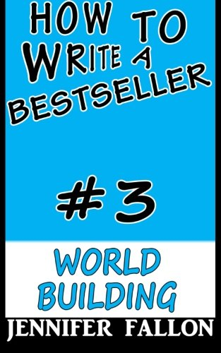 How To Write a Bestseller: World Building (Volume 3)