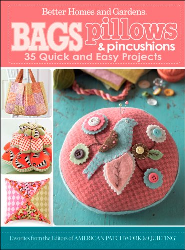 Quilted Pin Cushions - Bags, Pillows, and Pincushions: 35 Quick and Easy Projects (Better Homes and Gardens Cooking)