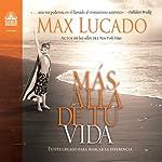 Más allá de tu vida [Beyond Your Life]: Fuiste creado para marcar la diferencia | Max Lucado