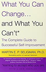 What You Can Change and What You Can't: The Complete Guide to Successful Self-Improvement