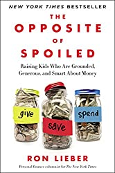 The Opposite of Spoiled: Raising Kids Who Are Grounded, Generous, and Smart About Money - by Ron Lieber