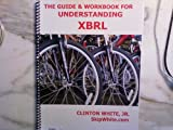 The Guide and Workbook for Understanding XBRL, White, Clinton, Jr., 0977952525