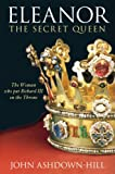 Eleanor, the Secret Queen, John Ashdown-Hill, 0752448668