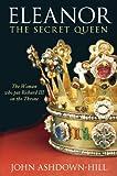 Eleanor, the Secret Queen, John Ashdown-Hill, 0752448668