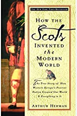 How the Scots Invented the Modern World: The True Story of How Western Europe's Poorest Nation Created Our World and Everything in It: The True Story of ... Created Our World and Ever ything in It Kindle Edition