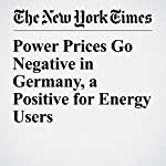Power Prices Go Negative in Germany, a Positive for Energy Users | Stanley Reed