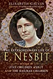The Extraordinary Life of E Nesbit: Author of Five Children and It and The Railway Children